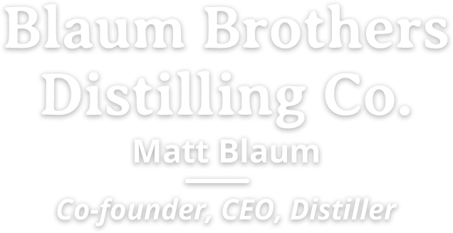 Blaum Brothers Distilling Co. Matt Blaum, Co-founder, CEO, Distiller