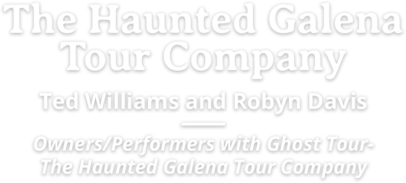 The Haunted Galena Tour Company Ted Williams and Robyn Davis, owners/performers with Ghost Tour—The Haunted Galena Tour Company