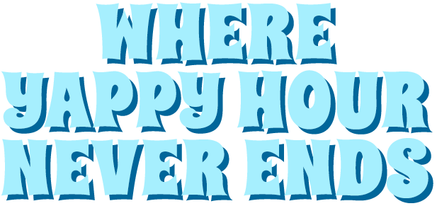 Where Yappy Hour Never Ends
