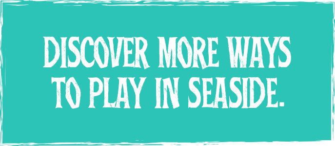 Discover more ways to play in Seaside