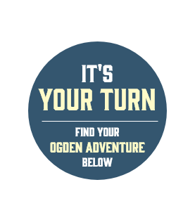 It's your turn. Find your Ogden Adventure Below