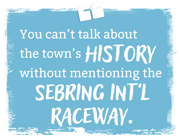 You can't talk about the town's history without mentioning the Sebring International Raceway.